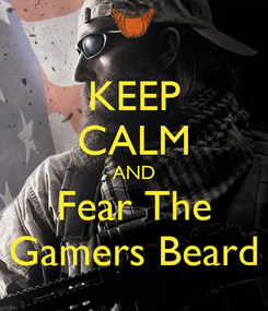 Poster: KEEP CALM AND Fear The Gamers Beard