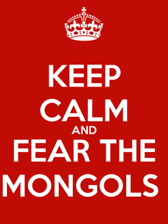 Poster: KEEP CALM AND FEAR THE MONGOLS