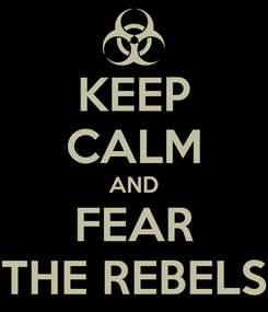 Poster: KEEP CALM AND FEAR THE REBELS