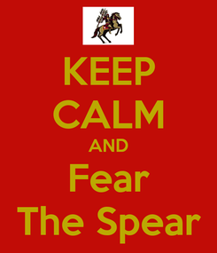 Poster: KEEP CALM AND Fear The Spear
