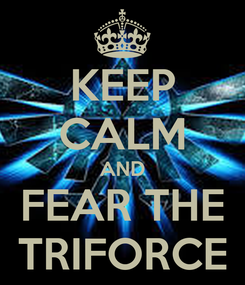 Poster: KEEP CALM AND FEAR THE TRIFORCE