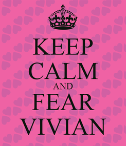 Poster: KEEP CALM AND FEAR VIVIAN