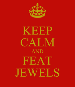 Poster: KEEP CALM AND FEAT JEWELS