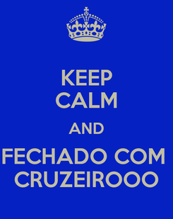 Poster: KEEP CALM AND FECHADO COM  CRUZEIROOO