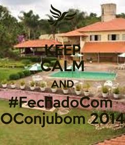 Poster: KEEP CALM AND #FechadoCom  OConjubom 2014
