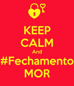 Poster: KEEP CALM And #Fechamento MOR