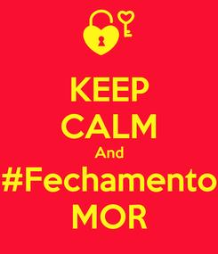 Poster: KEEP CALM And #Fechamento MOR