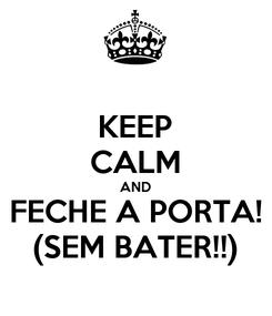 Poster: KEEP CALM AND FECHE A PORTA! (SEM BATER!!)
