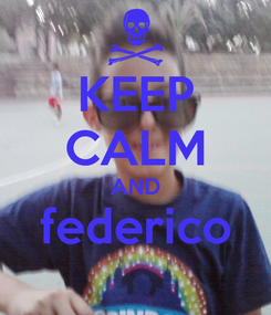 Poster: KEEP CALM AND federico
