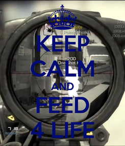 Poster: KEEP CALM AND FEED 4 LIFE