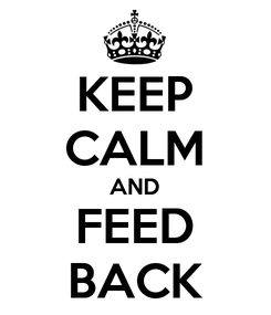 Poster: KEEP CALM AND FEED BACK