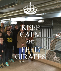Poster: KEEP CALM AND FEED GIRAFES