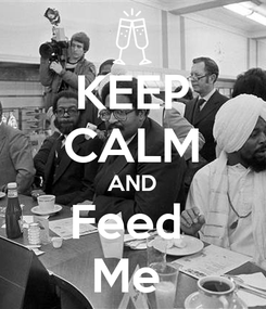 Poster: KEEP CALM AND Feed  Me