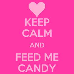 Poster: KEEP CALM AND FEED ME CANDY