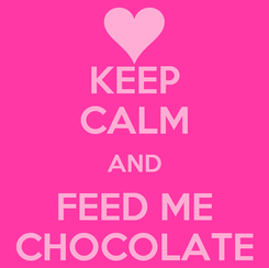 Poster: KEEP CALM AND FEED ME CHOCOLATE