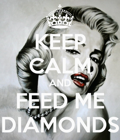 Poster: KEEP CALM AND FEED ME DIAMONDS