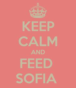 Poster: KEEP CALM AND FEED  SOFIA