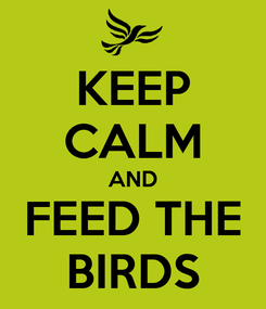 Poster: KEEP CALM AND FEED THE BIRDS
