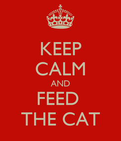 Poster: KEEP CALM AND FEED  THE CAT