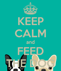 Poster: KEEP CALM and FEED THE DOG