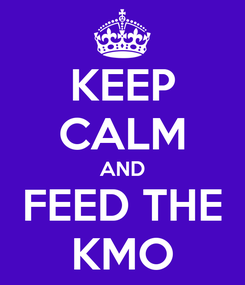 Poster: KEEP CALM AND FEED THE KMO