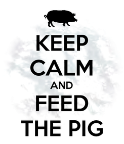 Poster: KEEP CALM AND FEED THE PIG