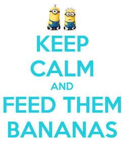 Poster: KEEP CALM AND FEED THEM BANANAS