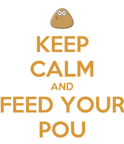 Poster: KEEP CALM AND FEED YOUR POU