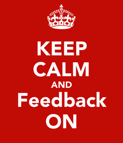 Poster: KEEP CALM AND Feedback ON