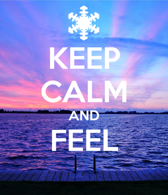 Poster: KEEP CALM AND FEEL