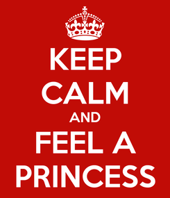 Poster: KEEP CALM AND FEEL A PRINCESS