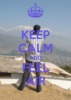Poster: KEEP CALM AND FEEL AIR