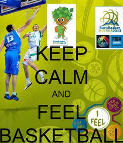 Poster: KEEP CALM AND FEEL BASKETBALL