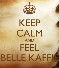 Poster: KEEP CALM AND FEEL BELLE KAFFIE