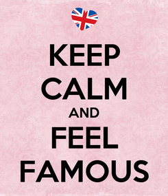 Poster: KEEP CALM AND FEEL FAMOUS