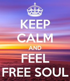 Poster: KEEP CALM AND FEEL FREE SOUL