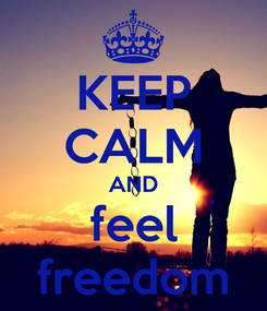 Poster: KEEP CALM AND feel freedom