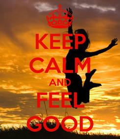Poster: KEEP CALM AND FEEL GOOD