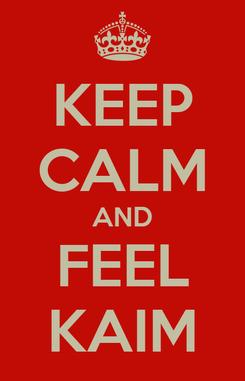 Poster: KEEP CALM AND FEEL KAIM