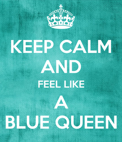 Poster: KEEP CALM AND FEEL LIKE A BLUE QUEEN