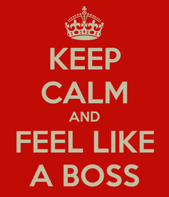 Poster: KEEP CALM AND FEEL LIKE A BOSS