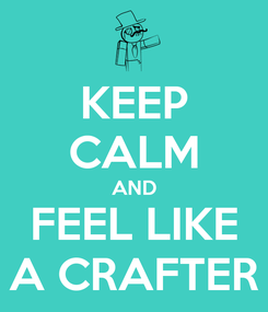 Poster: KEEP CALM AND FEEL LIKE A CRAFTER