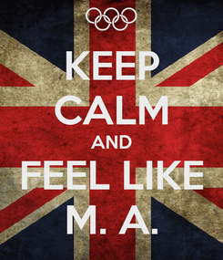 Poster: KEEP CALM AND FEEL LIKE M. A.