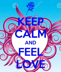 Poster: KEEP CALM AND FEEL LOVE