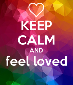 Poster: KEEP CALM AND feel loved