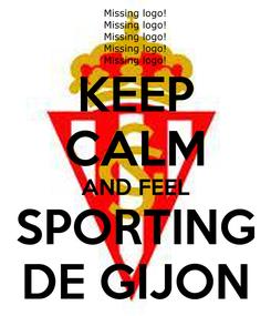 Poster: KEEP CALM AND FEEL SPORTING DE GIJON