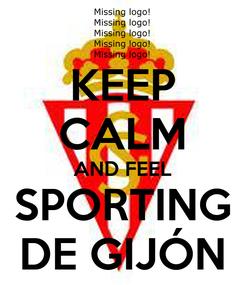 Poster: KEEP CALM AND FEEL SPORTING DE GIJÓN