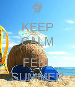 Poster: KEEP CALM AND FEEL SUMMER