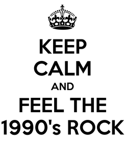 Poster: KEEP CALM AND FEEL THE 1990's ROCK