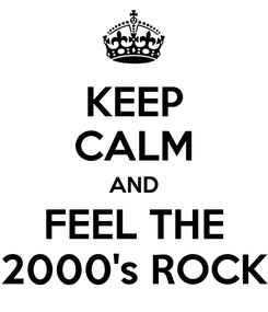 Poster: KEEP CALM AND FEEL THE 2000's ROCK